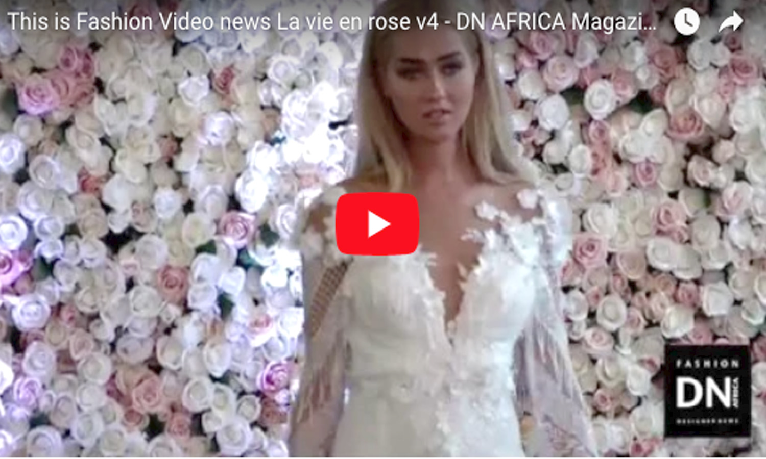 AFRICAN FASHION STYLE MAGAZINE - PFW-FASHION-VIDEOS-LA-VIE-EN-ROSE,-DN-AFRICA-VIDEO - Media Partner DN MAG, DN AFRICA -STUDIO 24 NIGERIA - STUDIO 24 INTERNATIONAL