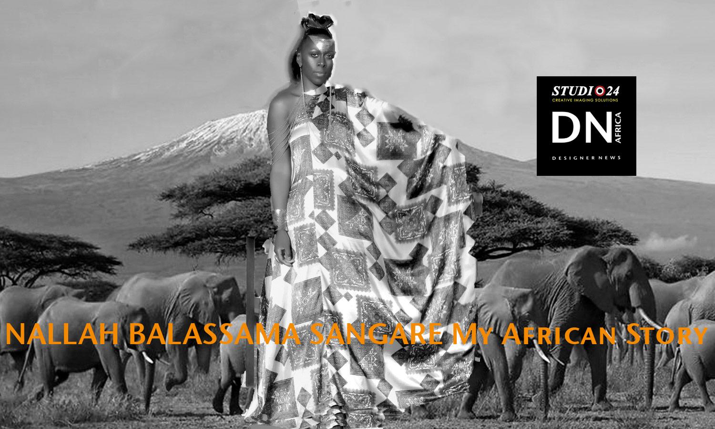 AFRICAN FASHION STYLE MAGAZINE - NALLAH SANGARE My African Story - Kenya, Nairobi -Media Partner DN MAG, DN AFRICA-STUDIO 24 NIGERIA - STUDIO 24 INTERNATIONAL