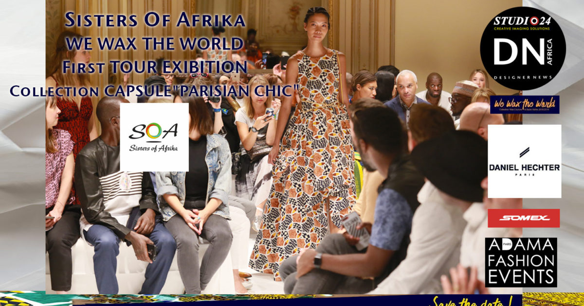 AFRICAN FASHION STYLE MAGAZINE - WE WAX THE WORLD Tour 1 BY DANIEL HECHTER A COLLABORATION WITH ADAMA PARIS -ADAMA PARIS FASHION EVENTS POWER BY SOMEX - Designer Sisters-Of-Afrika FROM SENEGAL - CollectionCAPSULE' PARISIAN-CHIC' - Media Partner DN AFRICA-STUDIO 24 NIGERIA - STUDIO 24 INTERNATIONAL