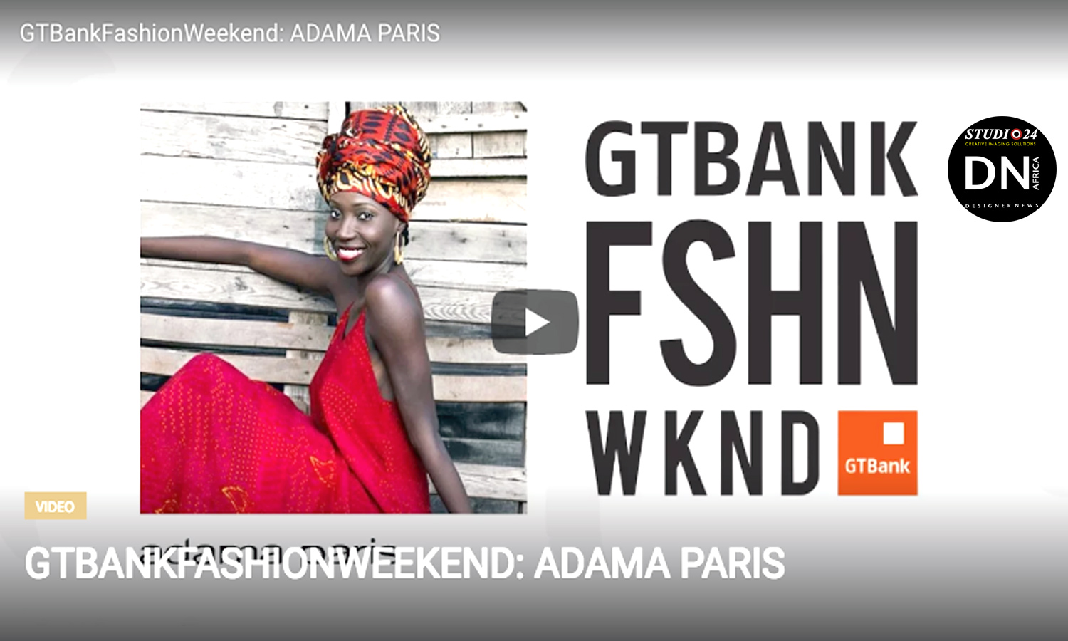 AFRICAN FASHION STYLE MAGAZINE - Adama-Paris-Collection-on-the-Runway-at-the-GTBank-Fashion-Weekend 2016 Video - Media Partner DN MAG, DN AFRICA -STUDIO 24 NIGERIA - STUDIO 24 INTERNATIONAL