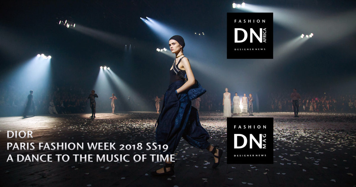 AFRICAN FASHION STYLE MAGAZINE -DIOR-PARIS-FASHION-WEEK-2018-SS19-A-DANCE-TO-THE-MUSIC-OF-TIME-by-Tony-GLENVILLE-for-DN-MAG.FR - Media Partner DN MAG, DN AFRICA-STUDIO 24 NIGERIA - STUDIO 24 INTERNATIONAL