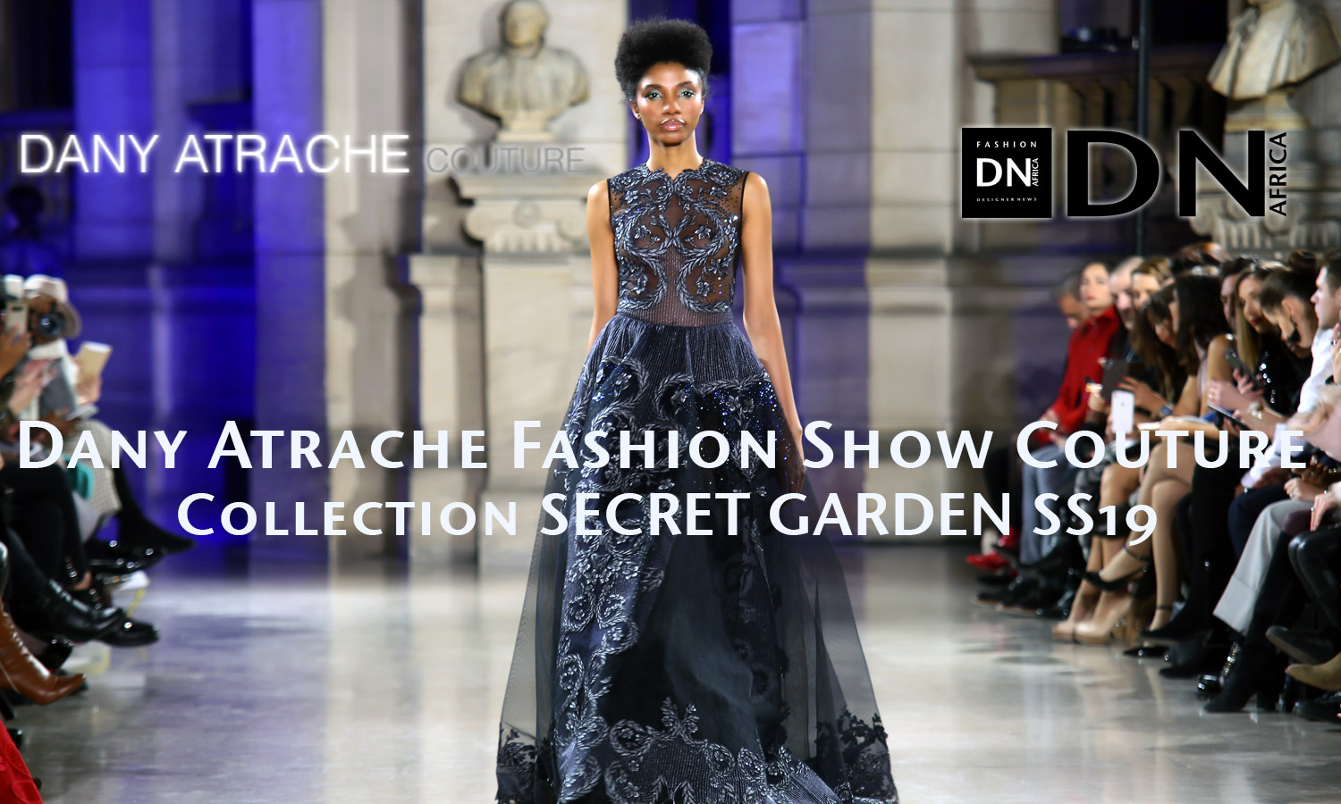 AFRICAN FASHION STYLE MAGAZINE - Dany Atrache Fashion show Couture Collection SECRET GARDEN SS19 - RP BLACKDRESS by Chantal Gemayel - Model Valerie AYENA - Location Ecole de Medecine - Official Media Partner DN AFRICA - STUDIO 24 NIGERIA - STUDIO 24 INTERNATIONAL - Ifeanyi Christopher Oputa MD AND CEO OF COLVI LIMITED AND STUDIO 24 - CHEVEUX CHERIE and Cheveux Cherie studio STUDIO BY MARIEME DUBOZ