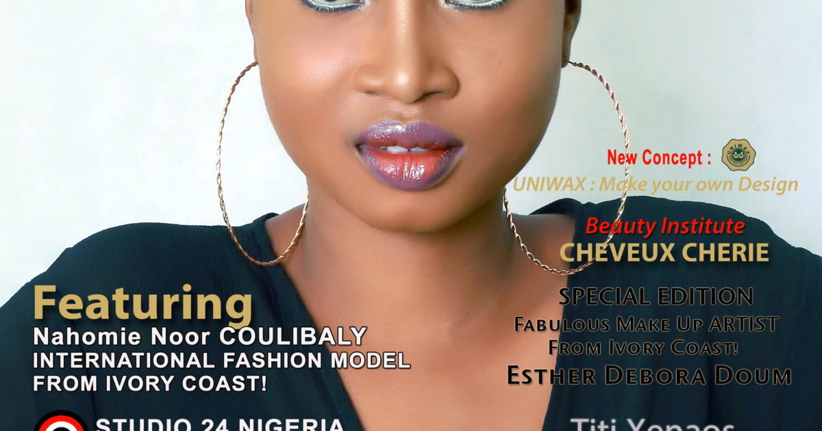 AFRICAN FASHION STYLE MAGAZINE - may 2019 COVER - number 96 - Nahomie Noor COULIBALY International Model - Official Media Partner DN AFRICA - STUDIO 24 NIGERIA - STUDIO 24 INTERNATIONAL - Ifeanyi Christopher Oputa MD AND CEO OF COLVI LIMITED AND STUDIO 24 - CHEVEUX CHERIE and CHEVEUX CHERIE STUDIO BY MARIEME DUBOZ- Fashion Editor Nahomie NOOR COULIBALY
