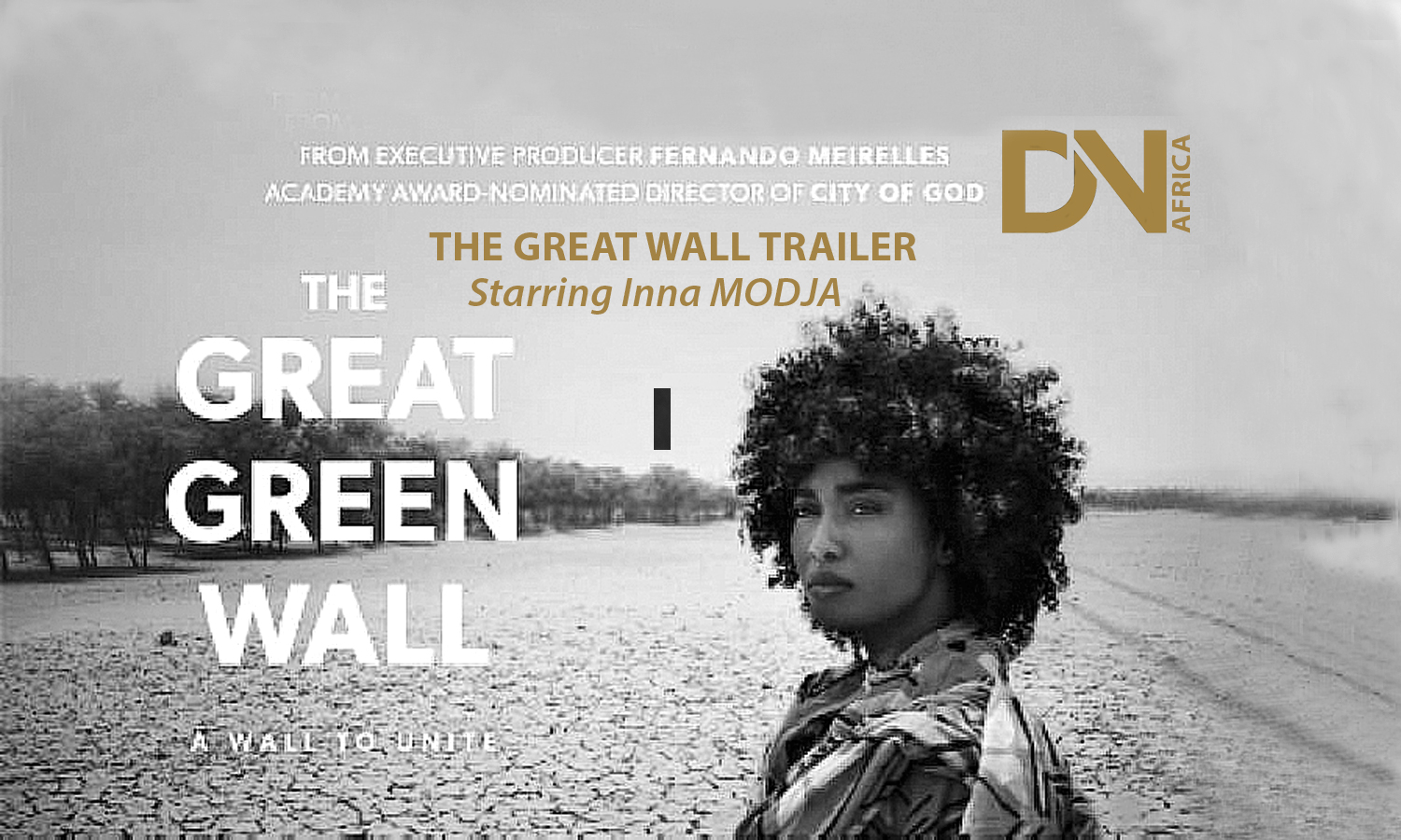 AFRICAN FASHION STYLE MAGAZINE - THE Great Wall TRAILER - Fight Against Climate Change from Senegal to Djibouti - Starring by Inna Modja _ executive-produced by Fernando Meirelles _ Photographer DAN NGU - Media Partner DN AFRICA - STUDIO 24 NIGERIA - STUDIO 24 INTERNATIONAL - Ifeanyi Christopher Oputa MD AND CEO OF COLVI LIMITED AND STUDIO 24 - CHEVEUX CHERIE and CHEVEUX CHERIE STUDIO BY MARIEME DUBOZ- Fashion Editor Nahomie NOOR COULIBALY