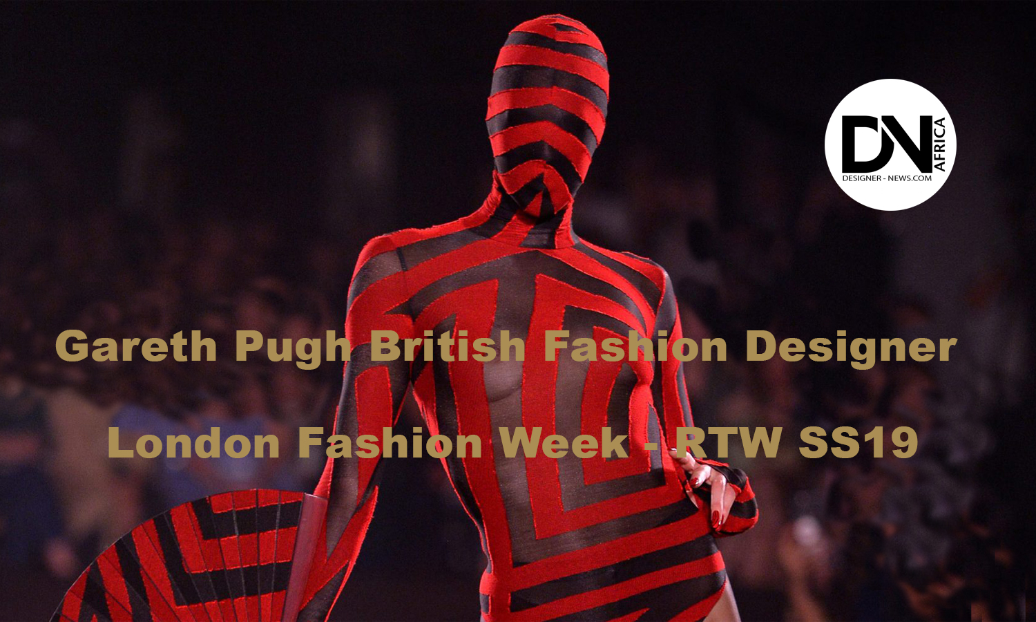 AFRICAN FASHION STYLE MAGAZINE - Gareth Pugh British Fashion Designer  AFRICAN FASHION STYLE MAGAZINE - Gareth Pugh British Fashion Designer  London Fashion Week catwalk-judy-blame - RTW S19 RTW LONDON FASHION WEEK - Photographer DAN NGU - Media Partner DN AFRICA - STUDIO 24 NIGERIA - STUDIO 24 INTERNATIONAL - Ifeanyi Christopher Oputa MD AND CEO OF COLVI LIMITED AND STUDIO 24 - CHEVEUX CHERIE and CHEVEUX CHERIE STUDIO BY MARIEME DUBOZ- Fashion Editor Nahomie NOOR COULIBALY