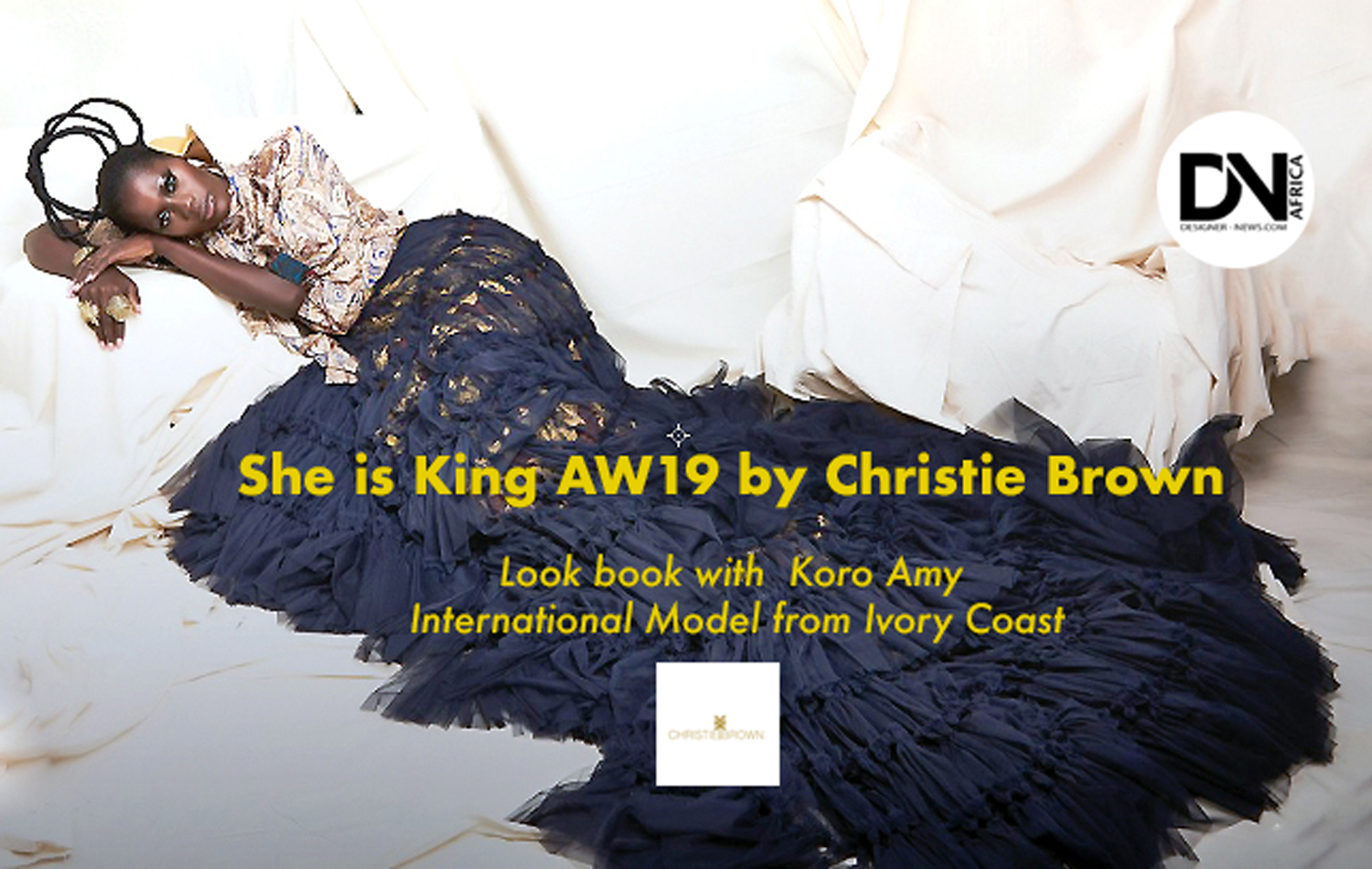 AFRICAN FASHION STYLE MAGAZINE - She is King AW19 by Christie Brown by Owner & Founder Aisha-Obuobi - Look book with  Koro Amy International Model from Ivory Coast - Photographer DAN NGU - Media Partner DN AFRICA - STUDIO 24 NIGERIA - STUDIO 24 INTERNATIONAL - Ifeanyi Christopher Oputa MD AND CEO OF COLVI LIMITED AND STUDIO 24 - CHEVEUX CHERIE and CHEVEUX CHERIE STUDIO BY MARIEME DUBOZ- Fashion Editor Nahomie NOOR COULIBALY